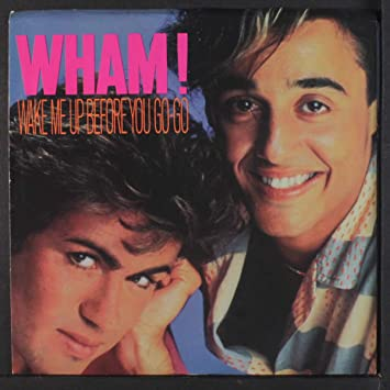 Wham - Wake me up before you